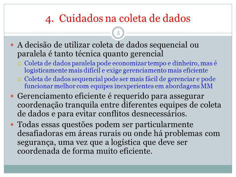 4. Cuidados na coleta de dados 5 A decisão de utilizar coleta de dados sequencial ou paralela é tanto técnica quanto gerencial Coleta de dados paralel