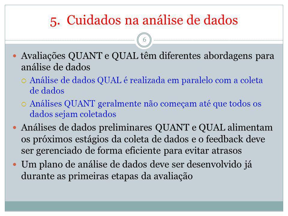 5. Cuidados na análise de dados 6 Avaliações QUANT e QUAL têm diferentes abordagens para análise de dados Análise de dados QUAL é realizada em paralel