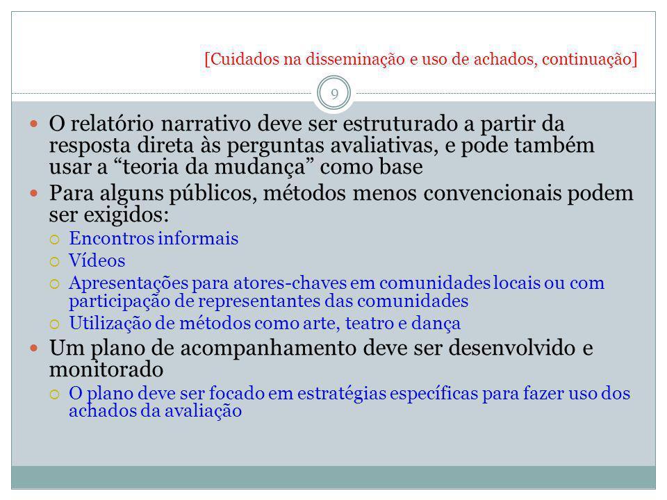 [Cuidados na disseminação e uso de achados, continuação] 9 O relatório narrativo deve ser estruturado a partir da resposta direta às perguntas avaliat
