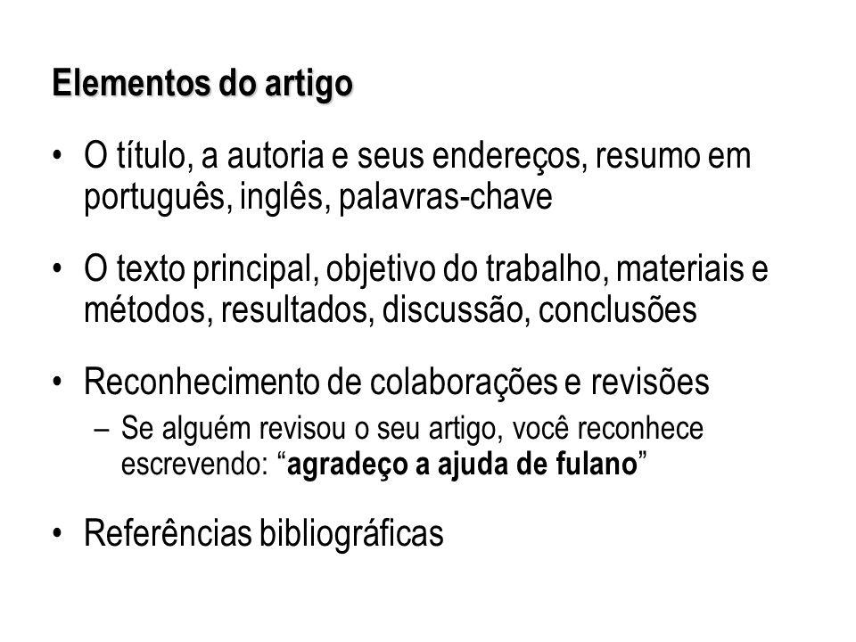 Elementos do artigo O título, a autoria e seus endereços, resumo em português, inglês, palavras-chave O texto principal, objetivo do trabalho, materia