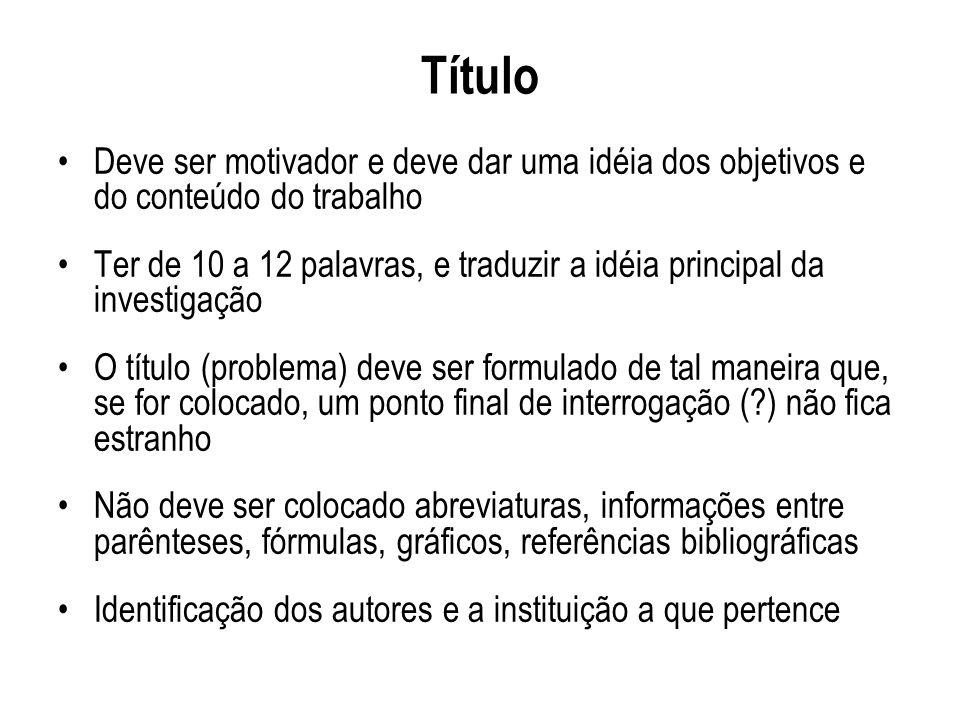 Título Deve ser motivador e deve dar uma idéia dos objetivos e do conteúdo do trabalho Ter de 10 a 12 palavras, e traduzir a idéia principal da invest