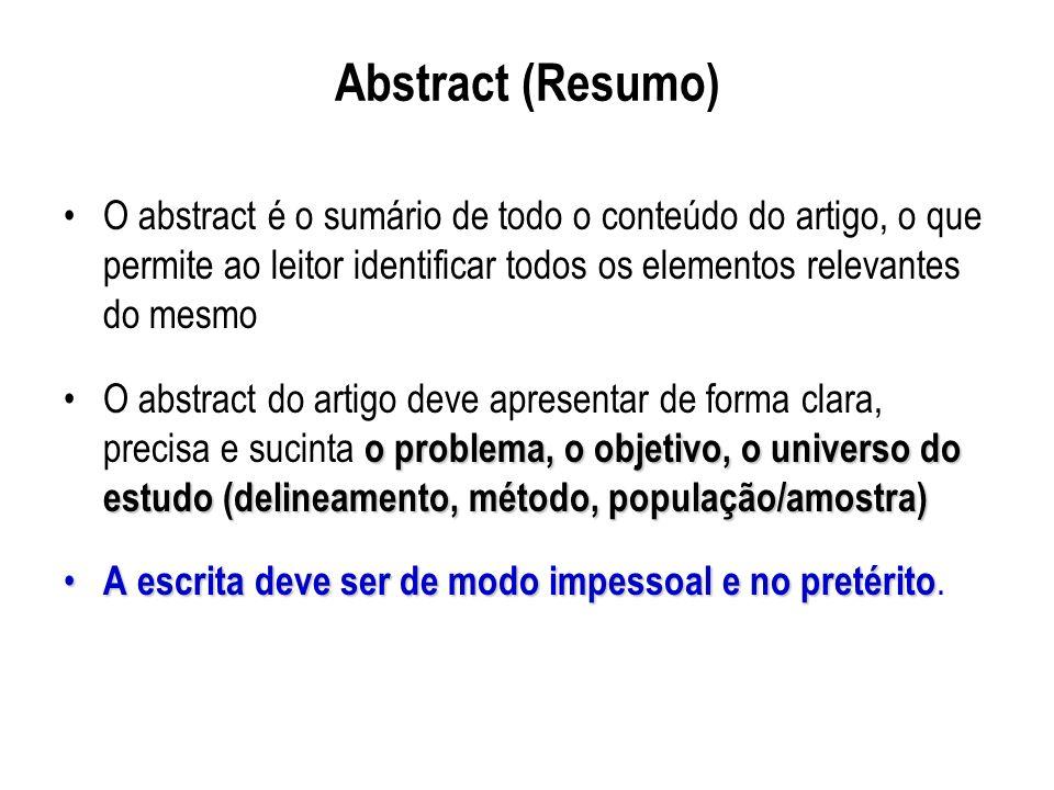 Abstract (Resumo) O abstract é o sumário de todo o conteúdo do artigo, o que permite ao leitor identificar todos os elementos relevantes do mesmo o pr