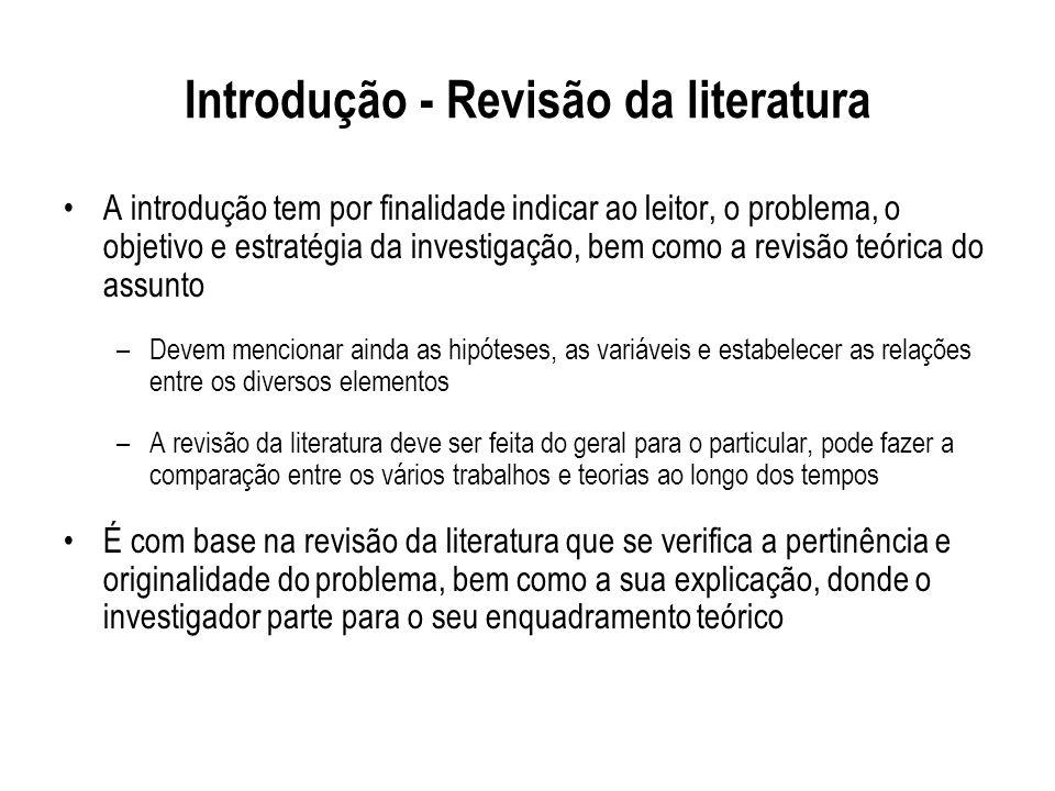 Introdução - Revisão da literatura A introdução tem por finalidade indicar ao leitor, o problema, o objetivo e estratégia da investigação, bem como a