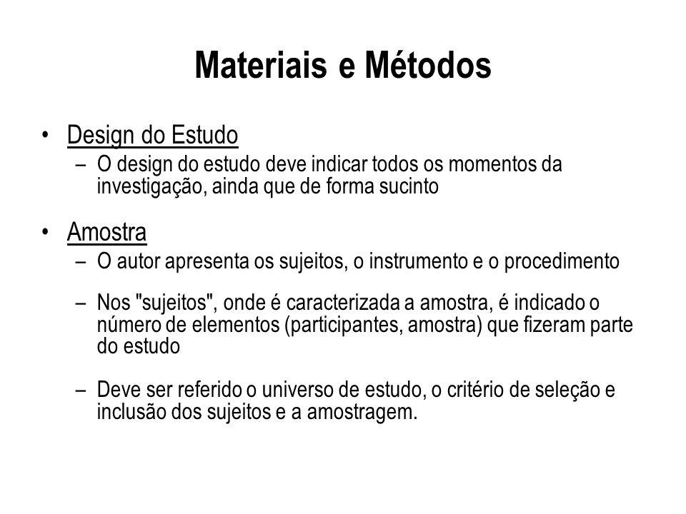 Materiais e Métodos Design do Estudo –O design do estudo deve indicar todos os momentos da investigação, ainda que de forma sucinto Amostra –O autor a