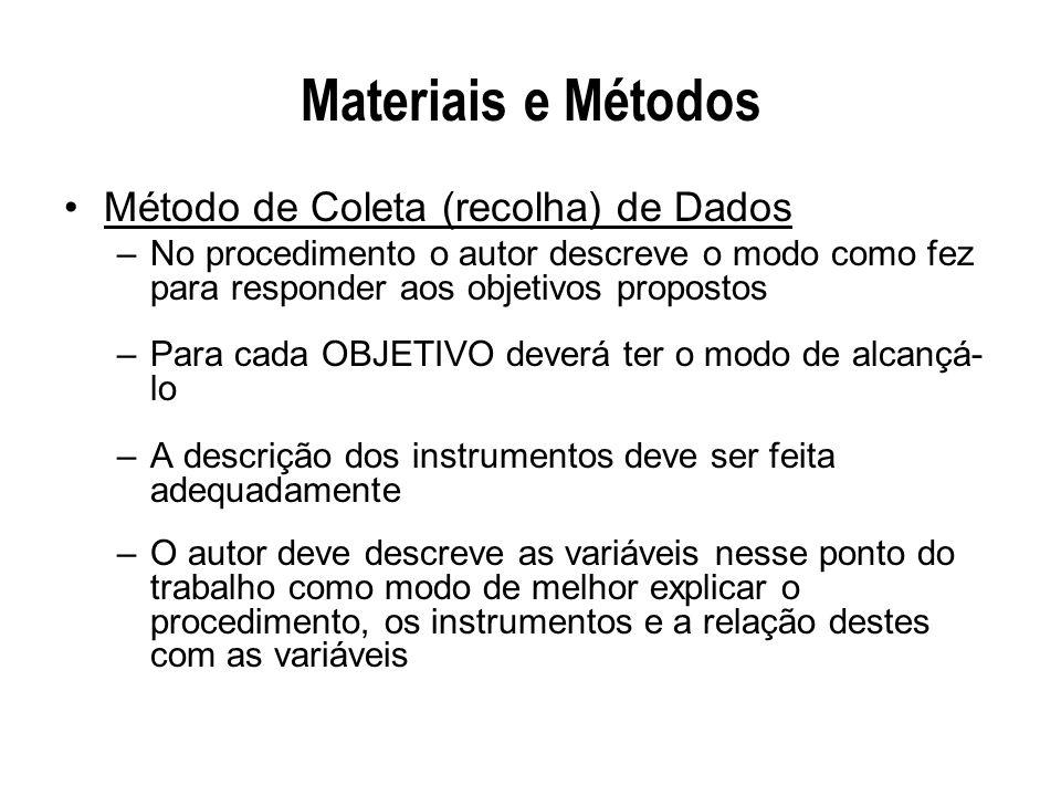 Materiais e Métodos Método de Coleta (recolha) de Dados –No procedimento o autor descreve o modo como fez para responder aos objetivos propostos –Para