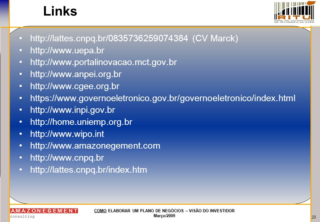 20 COMO ELABORAR UM PLANO DE NEGÓCIOS – VISÃO DO INVESTIDOR Março/2009 http://lattes.cnpq.br/0835736259074384 (CV Marck) http://www.uepa.br http://www