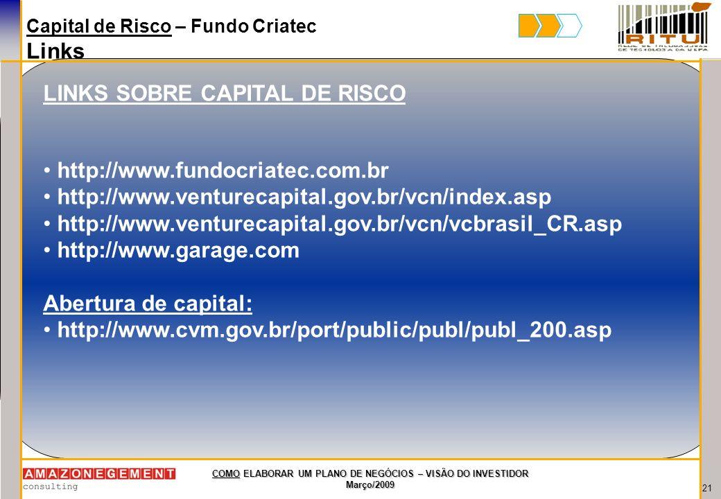 21 COMO ELABORAR UM PLANO DE NEGÓCIOS – VISÃO DO INVESTIDOR Março/2009 Capital de Risco – Fundo Criatec Links LINKS SOBRE CAPITAL DE RISCO http://www.