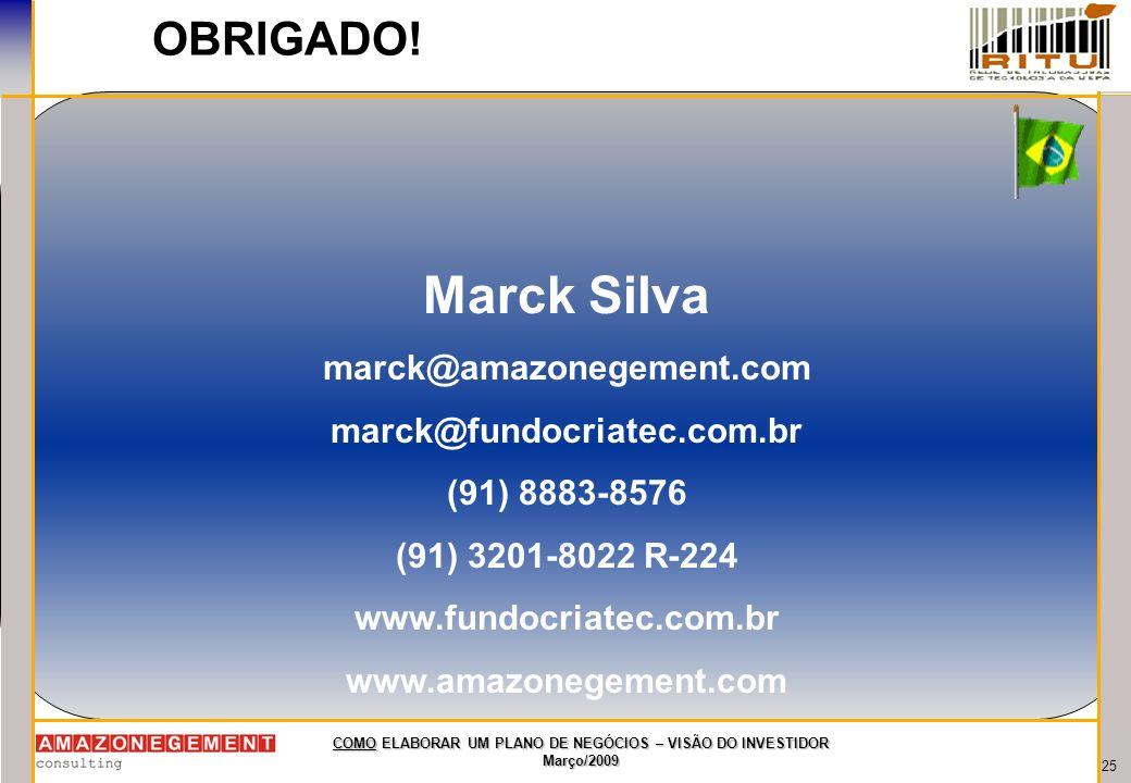 25 COMO ELABORAR UM PLANO DE NEGÓCIOS – VISÃO DO INVESTIDOR Março/2009 OBRIGADO! Marck Silva marck@amazonegement.com marck@fundocriatec.com.br (91) 88