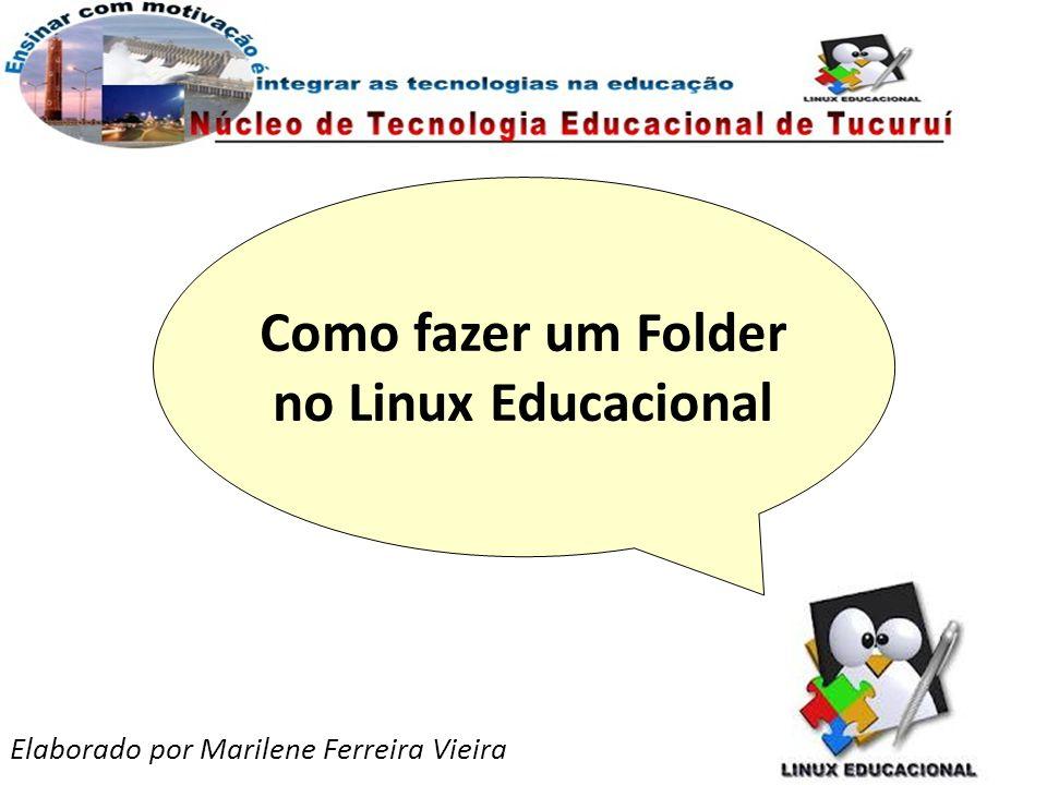 Elaborado por Marilene Ferreira Vieira Como fazer um Folder no Linux Educacional
