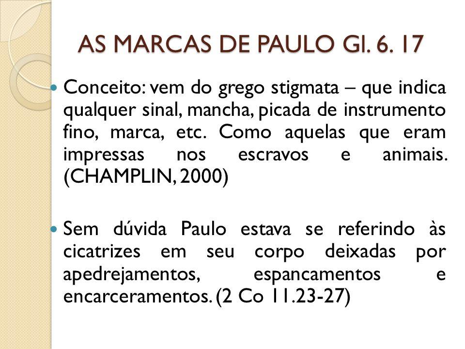 AS MARCAS DE PAULO Gl. 6. 17 Conceito: vem do grego stigmata – que indica qualquer sinal, mancha, picada de instrumento fino, marca, etc. Como aquelas