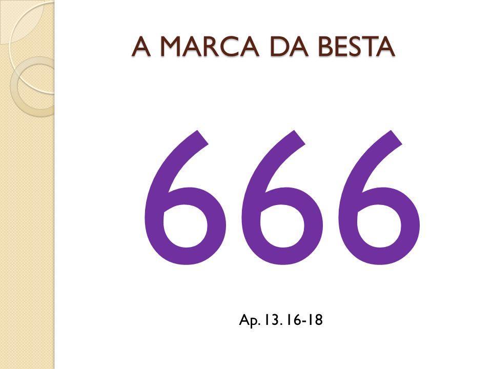 A MARCA DA BESTA 666 Ap. 13. 16-18