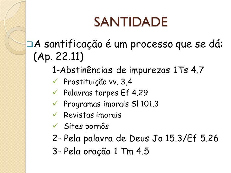 SANTIDADE A santificação é um processo que se dá: (Ap. 22.11) 1-Abstinências de impurezas 1Ts 4.7 Prostituição vv. 3,4 Palavras torpes Ef 4.29 Program