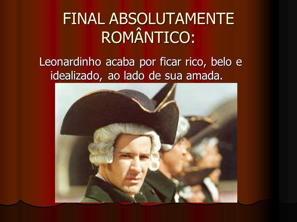 FINAL ABSOLUTAMENTE ROMÂNTICO: Leonardinho acaba por ficar rico, belo e idealizado, ao lado de sua amada.
