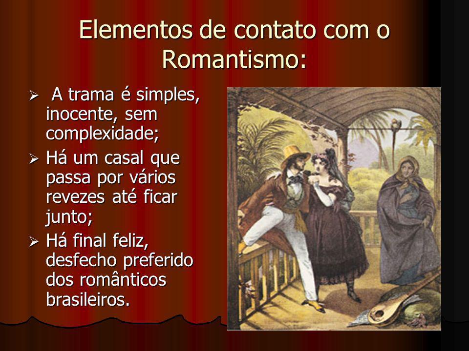 Elementos de contato com o Romantismo: A trama é simples, inocente, sem complexidade; A trama é simples, inocente, sem complexidade; Há um casal que p
