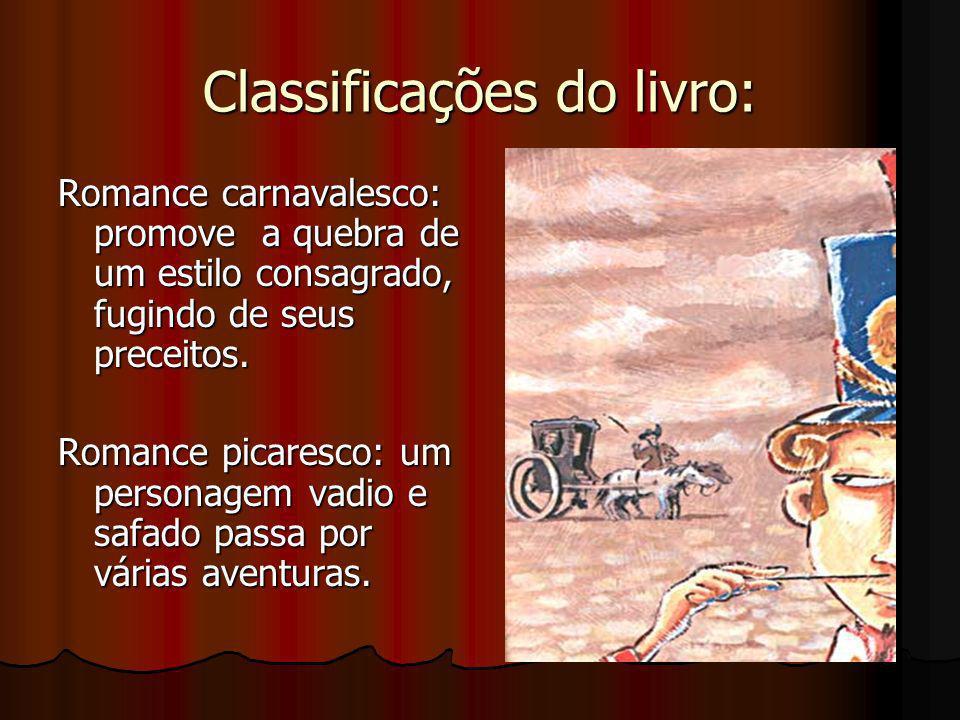 Classificações do livro: Romance carnavalesco: promove a quebra de um estilo consagrado, fugindo de seus preceitos. Romance picaresco: um personagem v