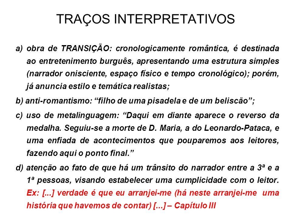 TRAÇOS INTERPRETATIVOS a) obra de TRANSIÇÃO: cronologicamente romântica, é destinada ao entretenimento burguês, apresentando uma estrutura simples (na