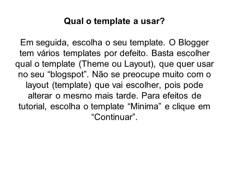 Qual o template a usar? Em seguida, escolha o seu template. O Blogger tem vários templates por defeito. Basta escolher qual o template (Theme ou Layou