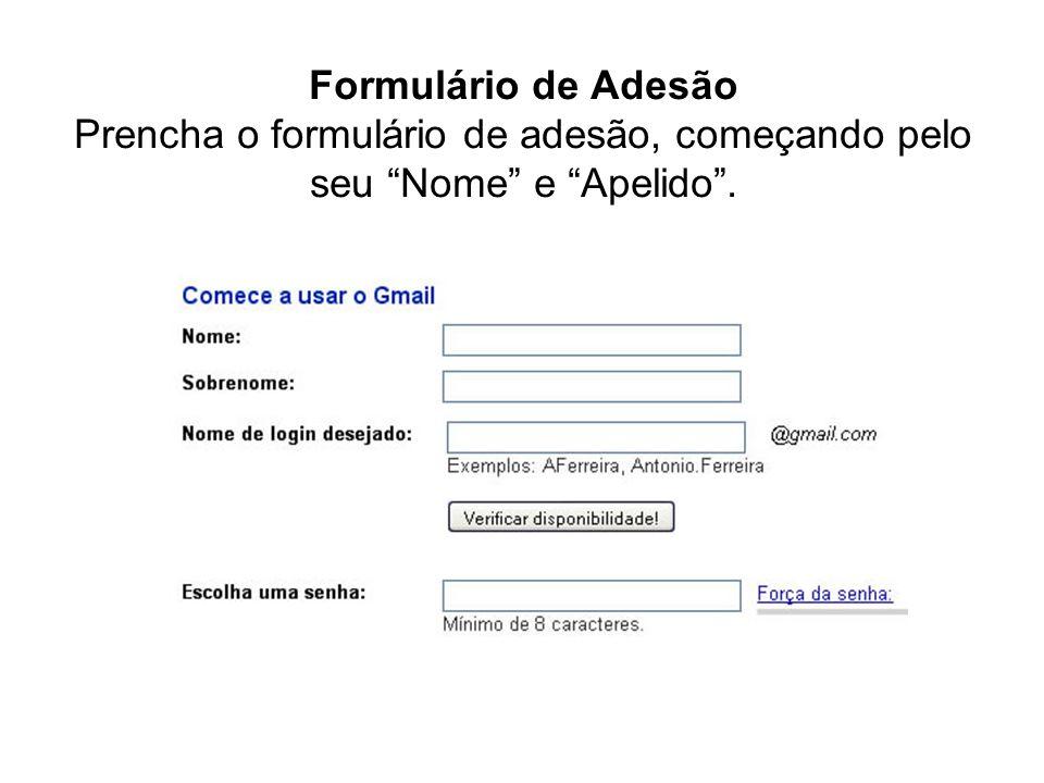 Formulário de Adesão Prencha o formulário de adesão, começando pelo seu Nome e Apelido.
