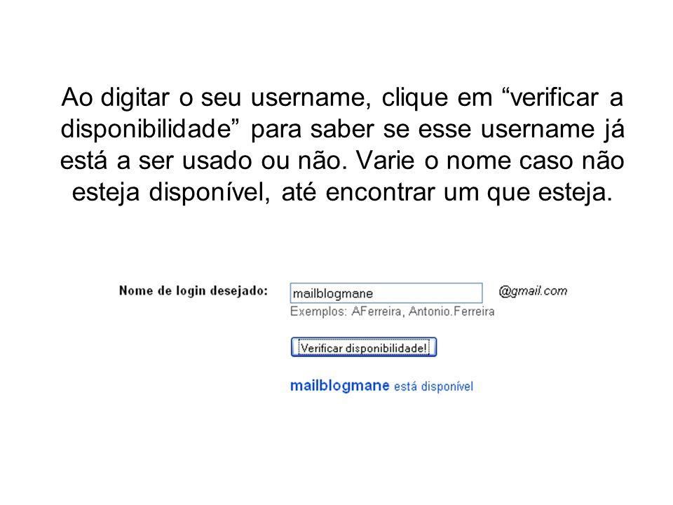 Ao digitar o seu username, clique em verificar a disponibilidade para saber se esse username já está a ser usado ou não. Varie o nome caso não esteja