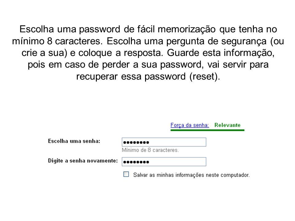 Escolha uma password de fácil memorização que tenha no mínimo 8 caracteres. Escolha uma pergunta de segurança (ou crie a sua) e coloque a resposta. Gu