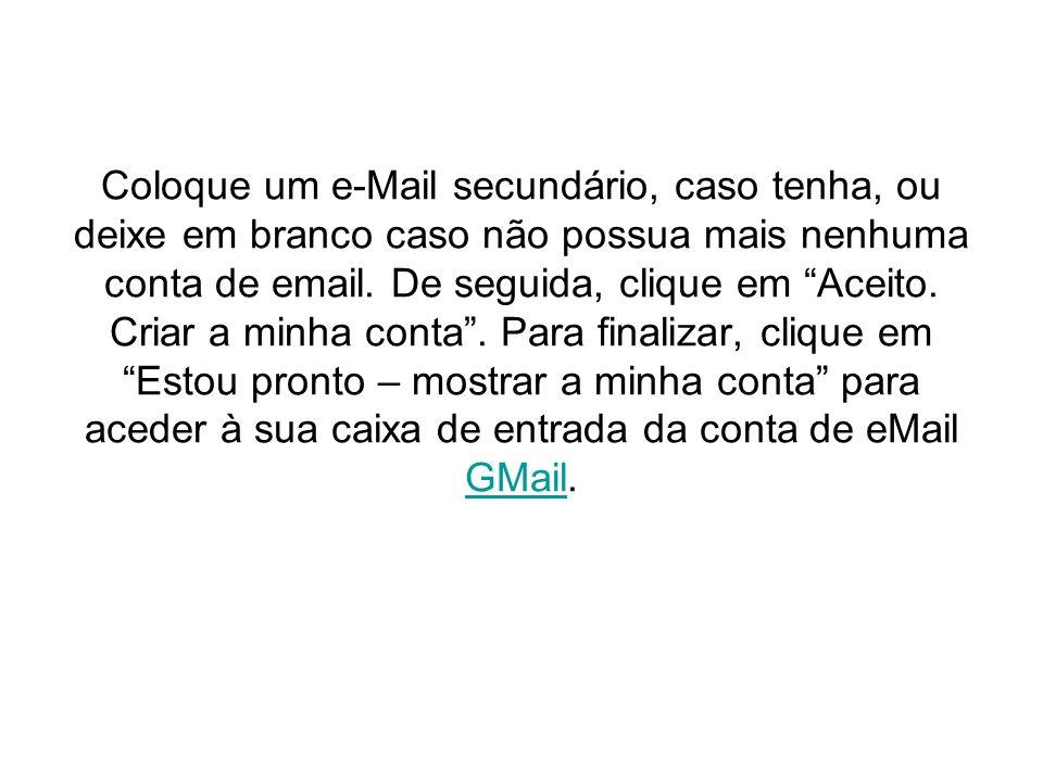 Coloque um e-Mail secundário, caso tenha, ou deixe em branco caso não possua mais nenhuma conta de email. De seguida, clique em Aceito. Criar a minha