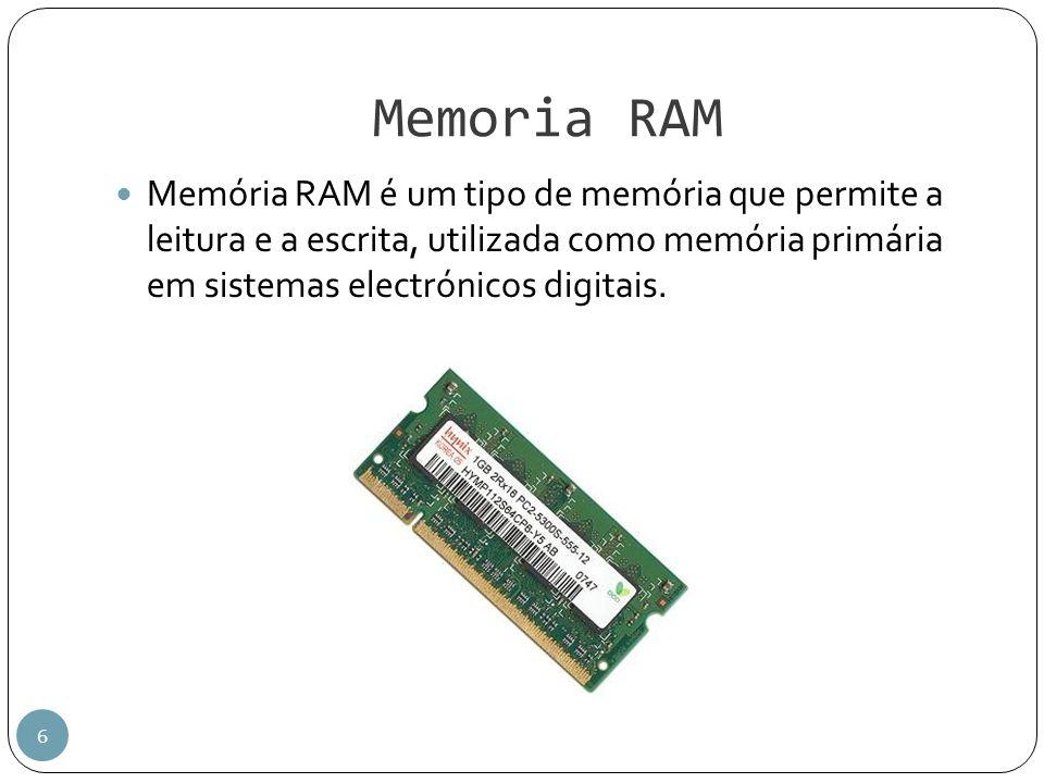 Memoria RAM 6 Memória RAM é um tipo de memória que permite a leitura e a escrita, utilizada como memória primária em sistemas electrónicos digitais.