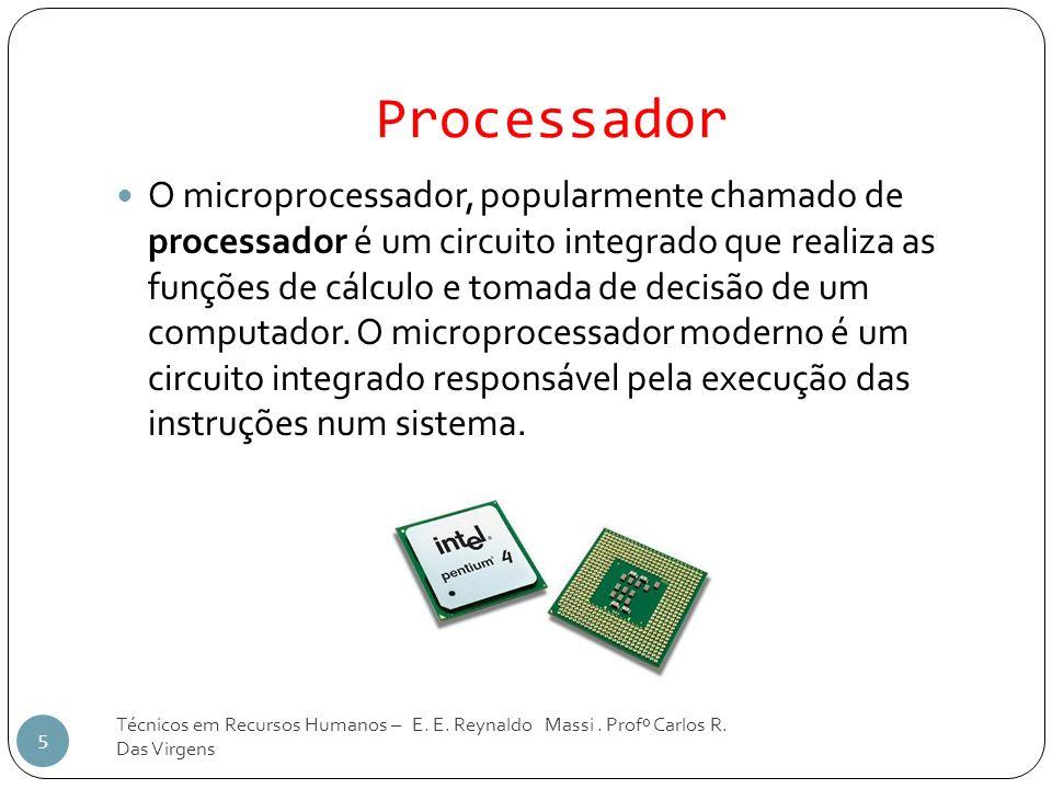 Processador 5 O microprocessador, popularmente chamado de processador é um circuito integrado que realiza as funções de cálculo e tomada de decisão de