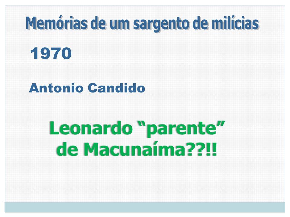 Leonardo parenteLeonardo parente de Macunaíma??!!de Macunaíma??!! 1970 Antonio Candido