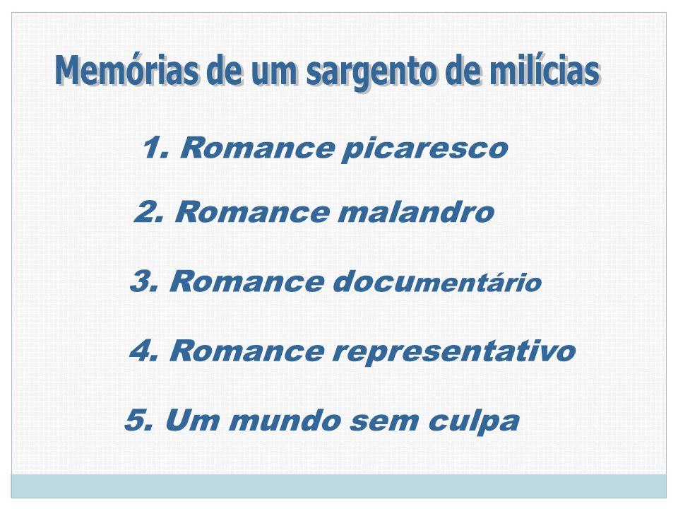 1. Romance picaresco 2. Romance malandro 3. Romance docu mentário 4. Romance representativo 5. Um mundo sem culpa