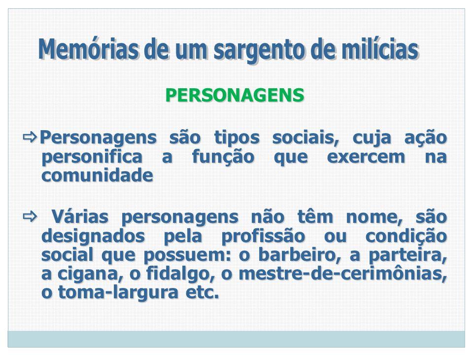 PERSONAGENS Personagens são tipos sociais, cuja ação personifica a função que exercem na comunidade Personagens são tipos sociais, cuja ação personifi