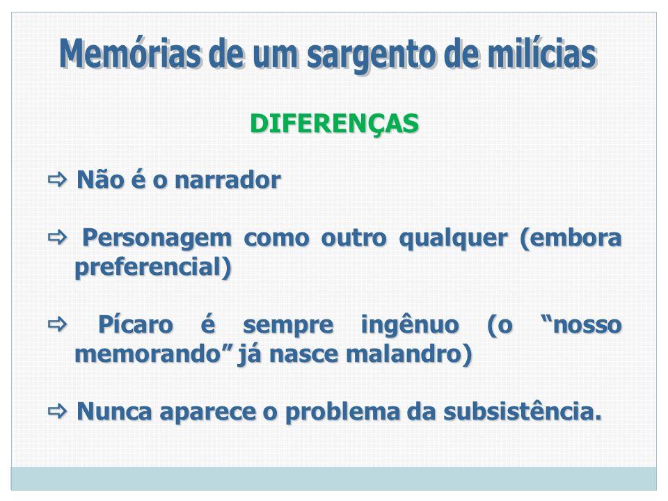 DIFERENÇAS Não é o narrador Não é o narrador Personagem como outro qualquer (embora preferencial) Personagem como outro qualquer (embora preferencial)