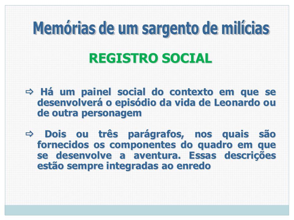 REGISTRO SOCIAL Há um painel social do contexto em que se desenvolverá o episódio da vida de Leonardo ou de outra personagem Há um painel social do co