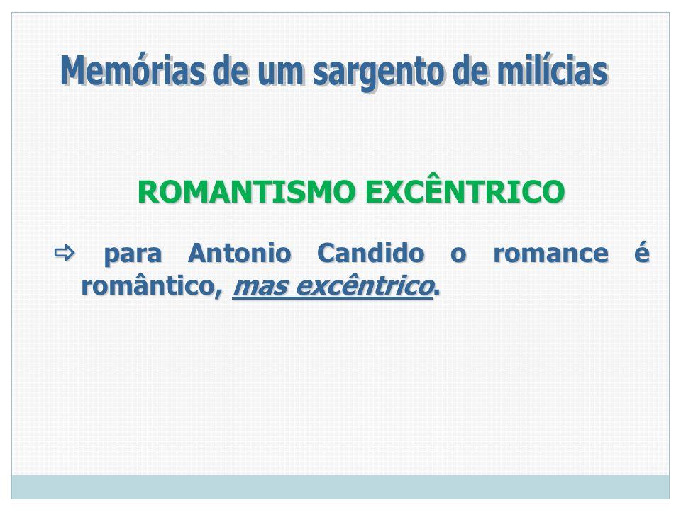 ROMANTISMO EXCÊNTRICO para Antonio Candido o romance é romântico, mas excêntrico. para Antonio Candido o romance é romântico, mas excêntrico.