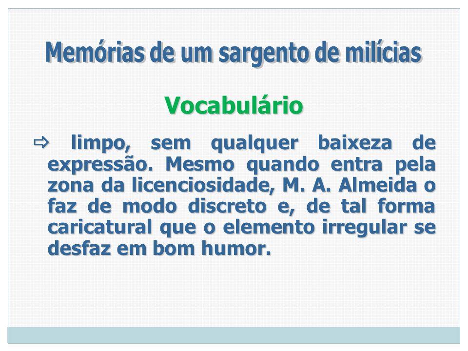 Vocabulário limpo, sem qualquer baixeza de expressão. Mesmo quando entra pela zona da licenciosidade, M. A. Almeida o faz de modo discreto e, de tal f