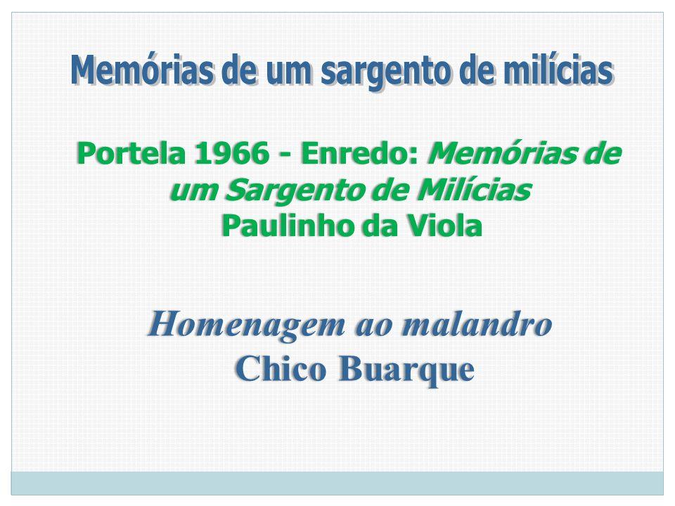 Portela 1966 - Enredo: Memórias de um Sargento de Milícias Paulinho da Viola Homenagem ao malandroHomenagem ao malandro Chico Buarque Chico Buarque