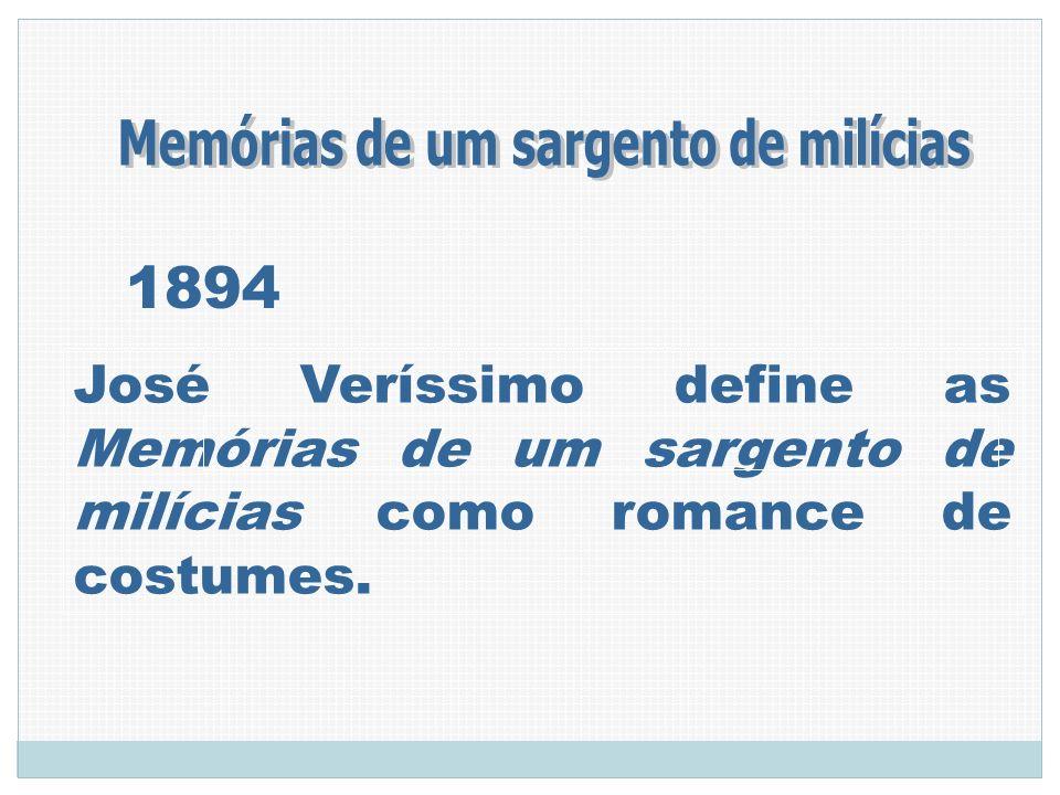 1894 José Veríssimo define as Memórias de um sargento de milícias como romance de costumes.