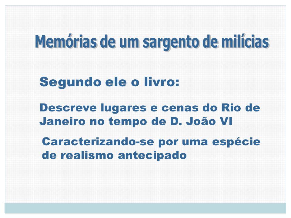 Segundo ele o livro: Descreve lugares e cenas do Rio de Janeiro no tempo de D. João VI Caracterizando-se por uma espécie de realismo antecipado