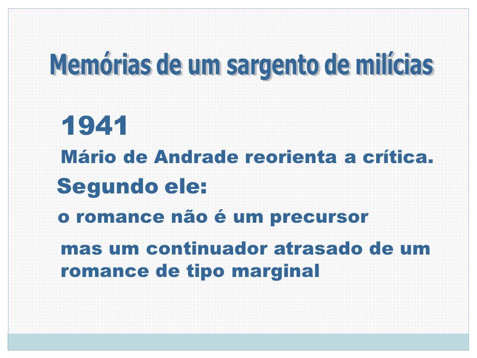 1941 Mário de Andrade reorienta a crítica. Segundo ele: mas um continuador atrasado de um romance de tipo marginal o romance não é um precursor