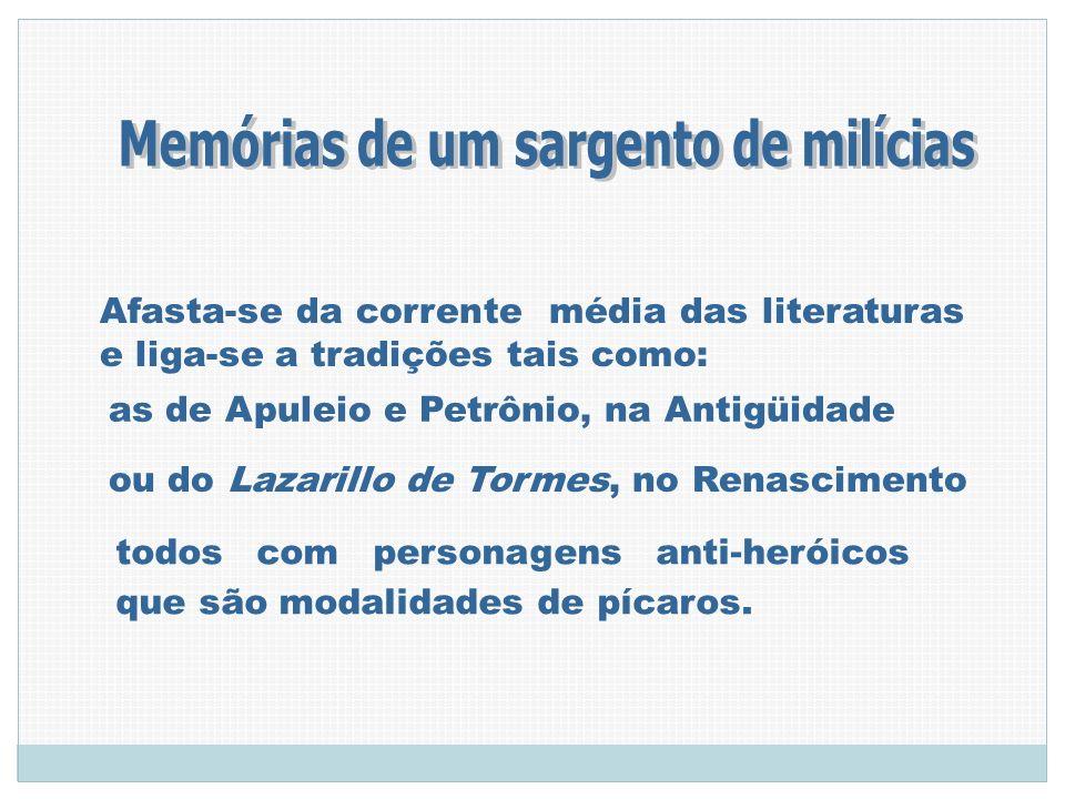 Afasta-se da corrente média das literaturas e liga-se a tradições tais como: as de Apuleio e Petrônio, na Antigüidade ou do Lazarillo de Tormes, no Re