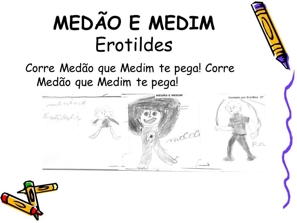 MEDÃO E MEDIM Erotildes Corre Medão que Medim te pega!