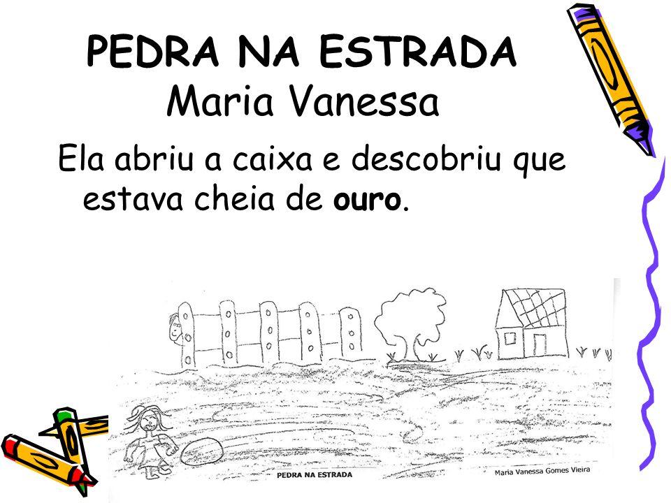 PEDRA NA ESTRADA Maria Vanessa Ela abriu a caixa e descobriu que estava cheia de ouro.
