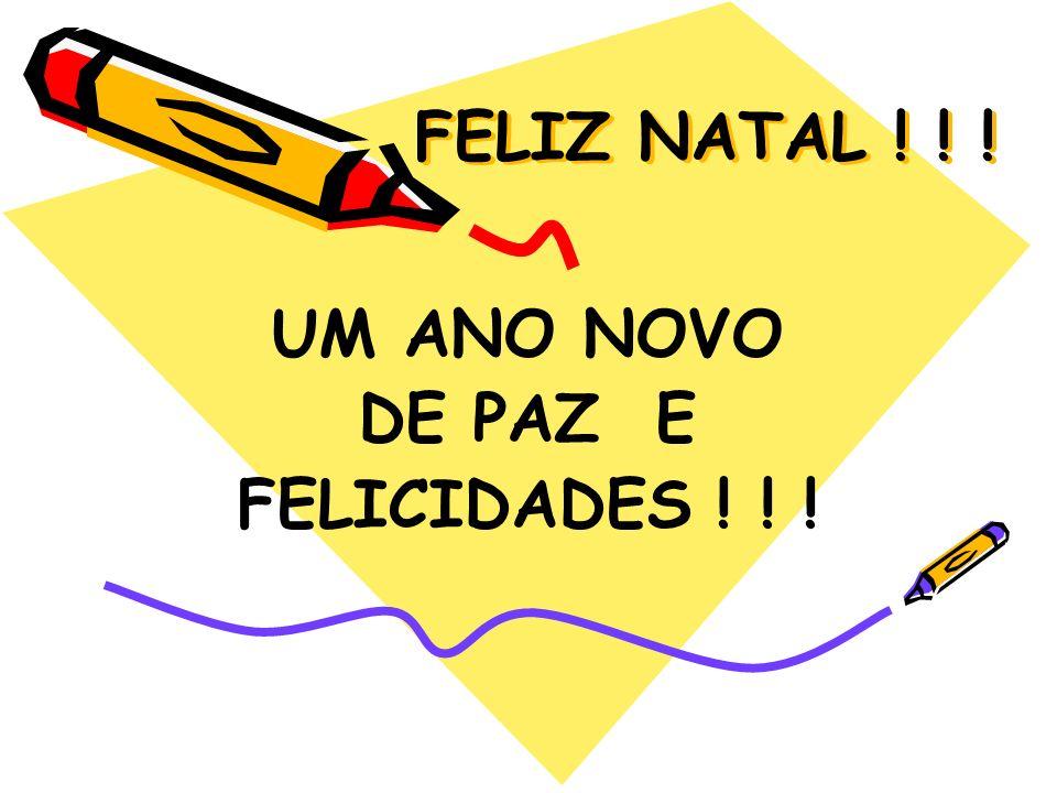FELIZ NATAL ! ! ! UM ANO NOVO DE PAZ E FELICIDADES ! ! !