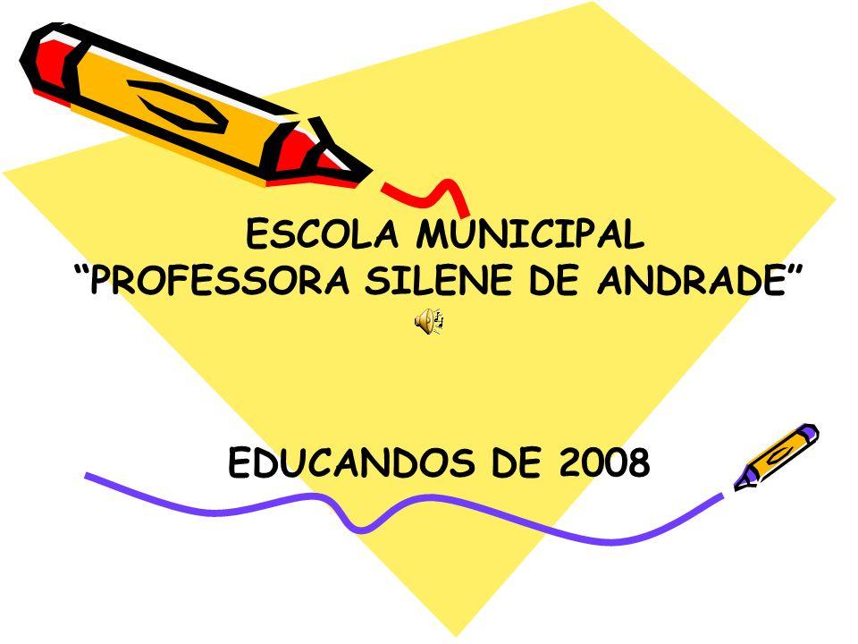 ESCOLA MUNICIPAL PROFESSORA SILENE DE ANDRADE EDUCANDOS DE 2008
