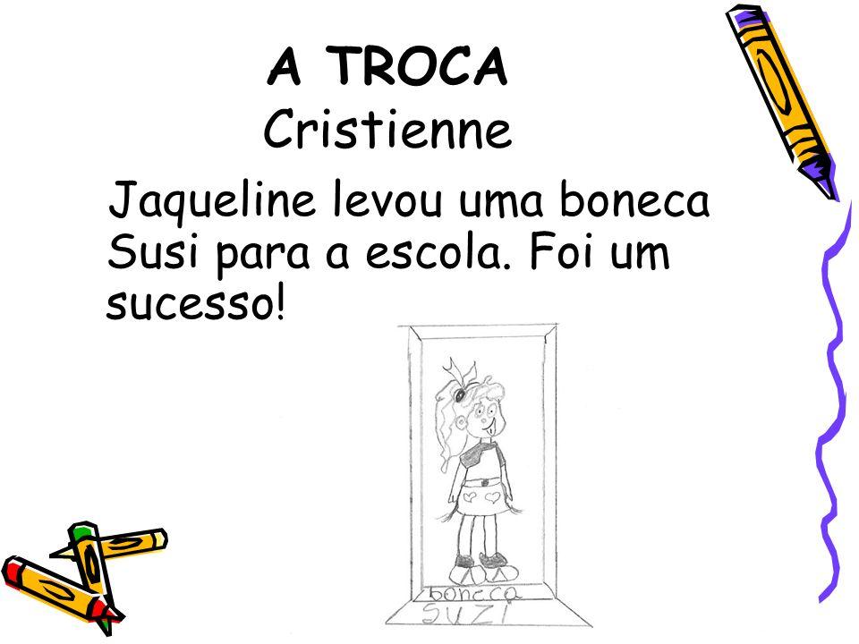 A TROCA Cristienne Jaqueline levou uma boneca Susi para a escola. Foi um sucesso!