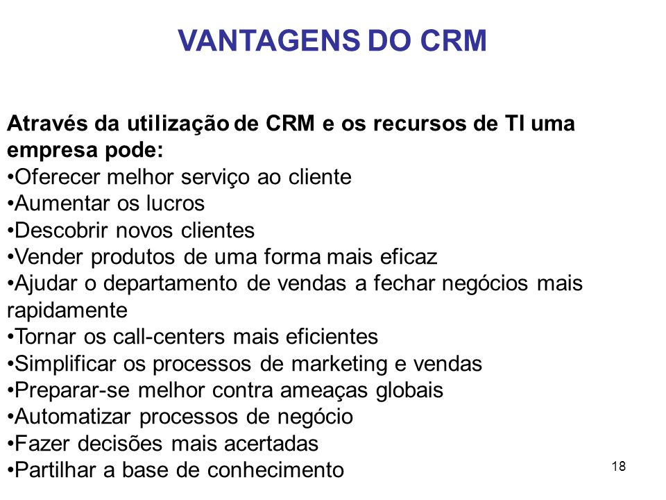 18 Através da utilização de CRM e os recursos de TI uma empresa pode: Oferecer melhor serviço ao cliente Aumentar os lucros Descobrir novos clientes V