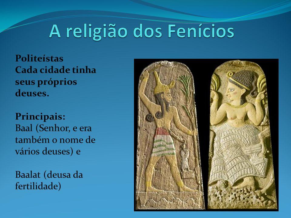 Politeístas Cada cidade tinha seus próprios deuses. Principais: Baal (Senhor, e era também o nome de vários deuses) e Baalat (deusa da fertilidade)