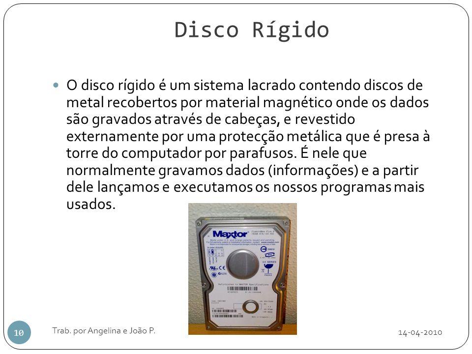 Disco Rígido 14-04-2010 Trab. por Angelina e João P. 10 O disco rígido é um sistema lacrado contendo discos de metal recobertos por material magnético