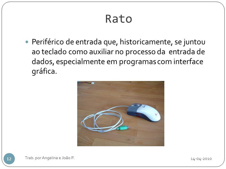 Rato 14-04-2010 Trab. por Angelina e João P. 12 Periférico de entrada que, historicamente, se juntou ao teclado como auxiliar no processo da entrada d