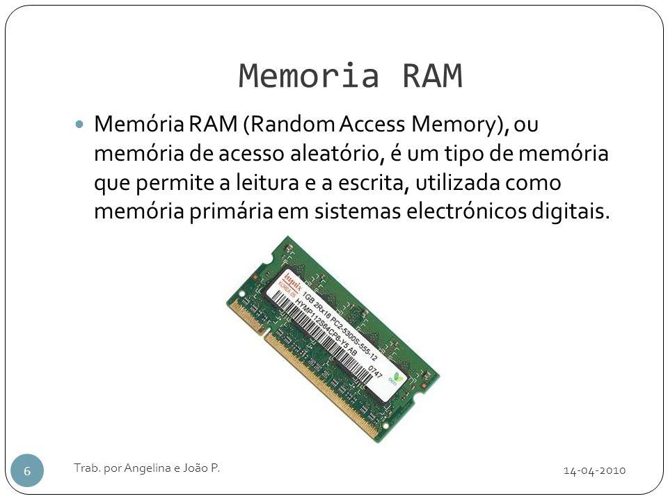 Memoria RAM 14-04-2010 Trab. por Angelina e João P. 6 Memória RAM (Random Access Memory), ou memória de acesso aleatório, é um tipo de memória que per