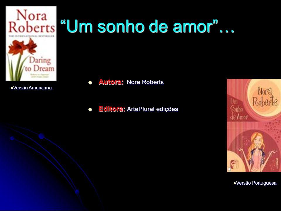Um sonho de amor… Autora: Nora Roberts Autora: Nora Roberts Editora: ArtePlural edições Editora: ArtePlural edições Versão Portuguesa Versão Portugues